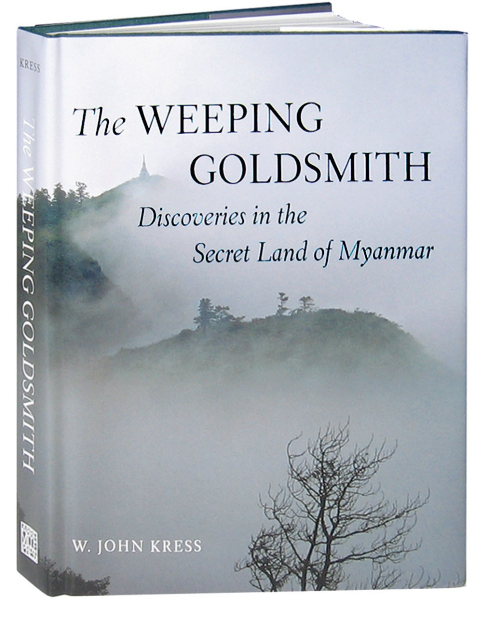 The Weeping Goldsmith, Discoveries in the Secret Land of Myanmar, John Kress